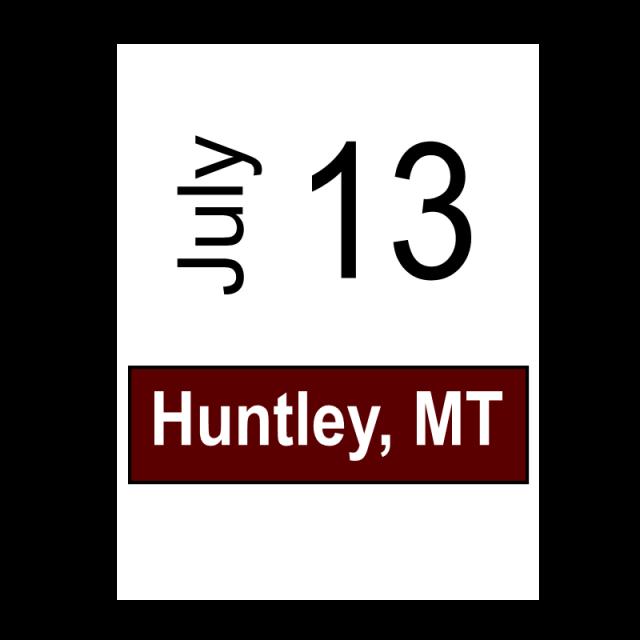 Huntley, MT July 13
